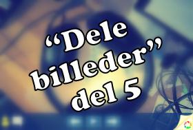 """""""Dele billeder"""" del 5"""